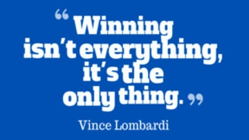 Winning isn't everything, it's the only thing!