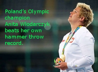 Poland's Olympic champion, Anita Wlodarczyk , beats her own hammer throw record