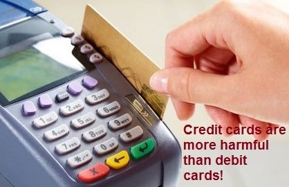 Credit cards are more harmful than debit cards?